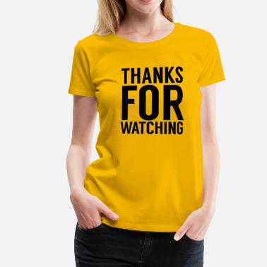 Thanks For Nothing Thanks for watching - Frauen Premium T-Shirt