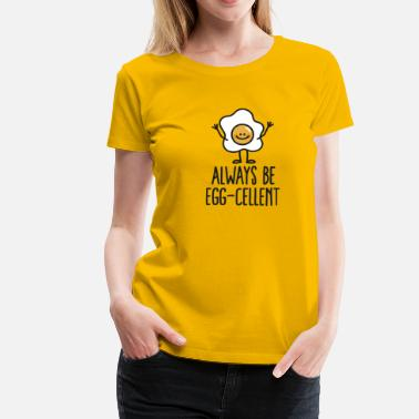 Huevo Frito Always be egg-cellent - Camiseta premium mujer