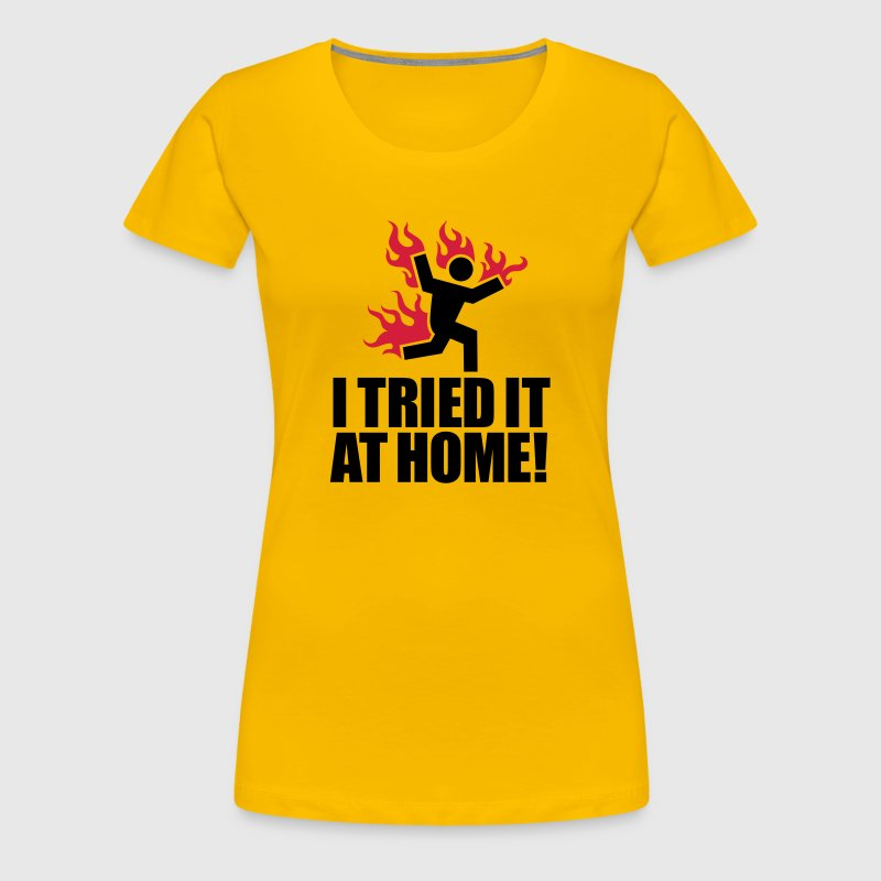 I tried it at home! - Women's Premium T-Shirt