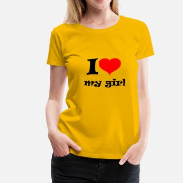 I Love My Girl i love my girl - Women's Premium T-Shirt