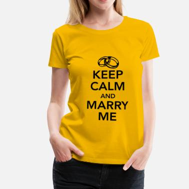 Keep Calm And Marry On Keep calm and marry me - Women's Premium T-Shirt