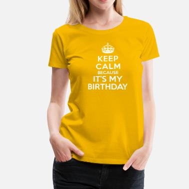 Its Keep calm birthday - T-shirt Premium Femme