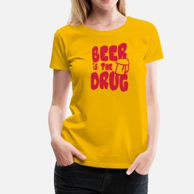 Drug Quote Beer is drug quote humor alcohol - Women's Premium T-Shirt