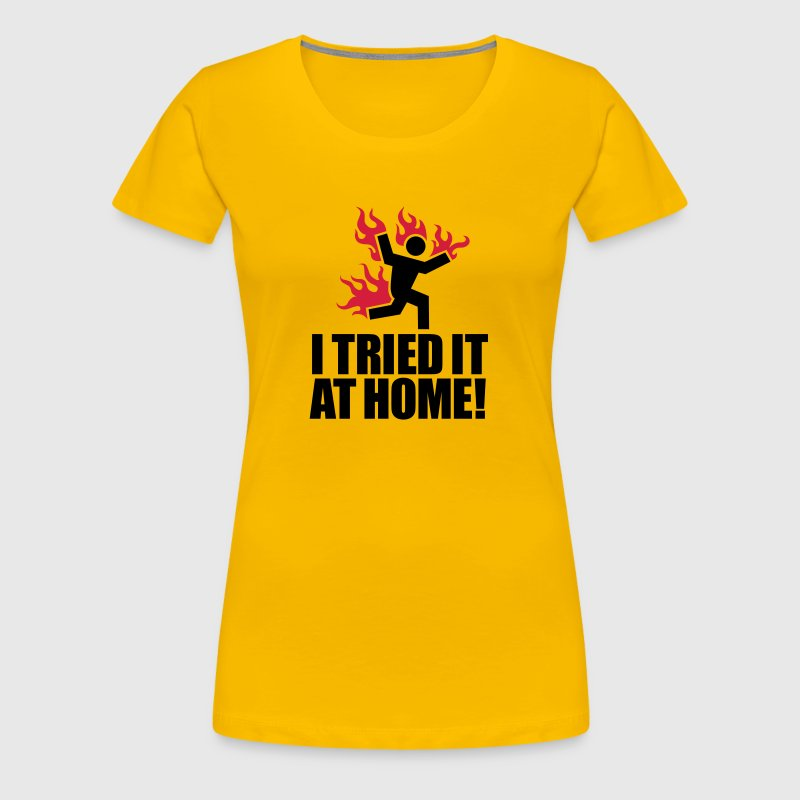 I tried it at home! - Vrouwen Premium T-shirt