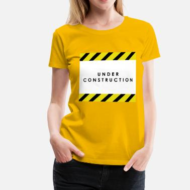 Konstruktion under konstruktion - Premium-T-shirt dam