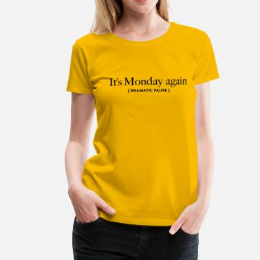 its-monday-again - Women's Premium T-Shirt