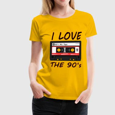 I Love The 90's 90er, 90s, dance, Musik, neunziger - Frauen Premium T-Shirt
