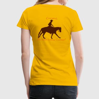 Cowgirls The better looking Cowboys - Frauen Premium T-Shirt