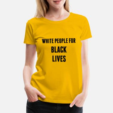 Black People White People For Black Lives - Women's Premium T-Shirt