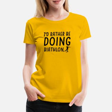 Rather rather be biathlon - Women's Premium T-Shirt