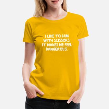 Funny Running I run with scissors. Feel Dangerous - Women's Premium T-Shirt