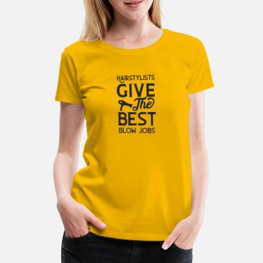Job Hairstylists give the best blow jobs - Women's Premium T-Shirt