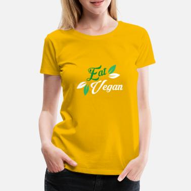 Eating Vegan Eat vegan - Women's Premium T-Shirt