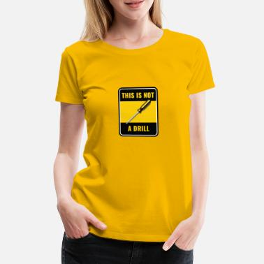 Sign This Is Not a Drill Screwdriver Tool Sign - Vrouwen premium T-shirt