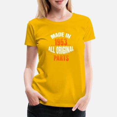 Made In 1953 All Original Parts Made In 1953 All Original Parts - Women's Premium T-Shirt