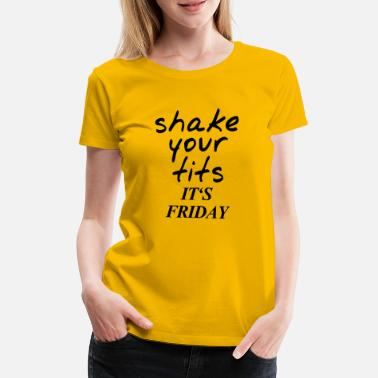 Tits shake your tits it's FRIDAY - Women's Premium T-Shirt