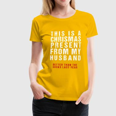 Funny Christmas present from husband - Women's Premium T-Shirt