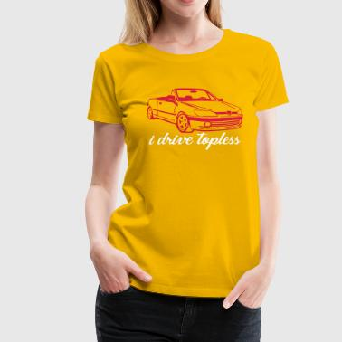 306 #idrivetopless by GusiStyle - Women's Premium T-Shirt