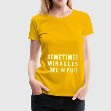Sometimes Miracles Come In Pairs (Modern) - Women's Premium T-Shirt