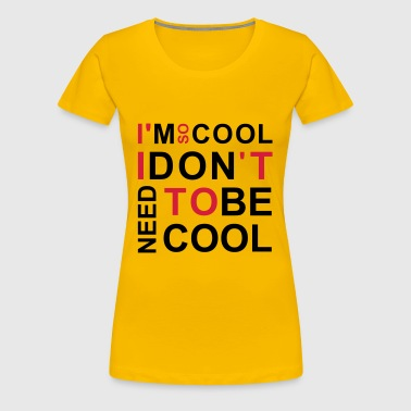i'm so cool coolness - Premium-T-shirt dam