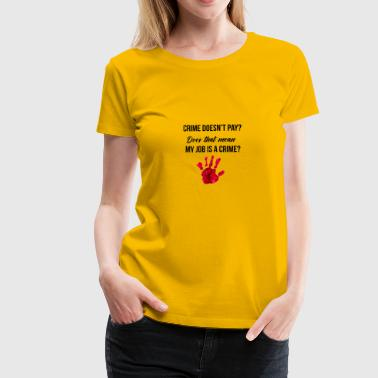 Crime does not pay? - Frauen Premium T-Shirt