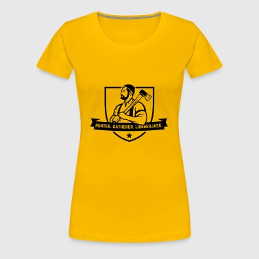 Hunter. Gatherer. Lumberjack. - Women's Premium T-Shirt