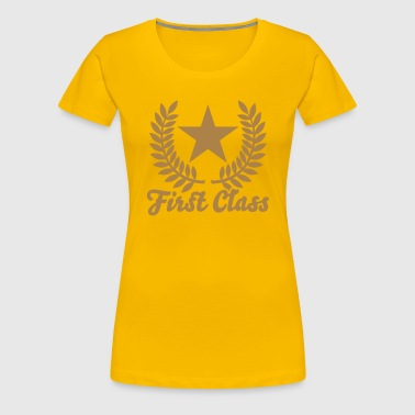 First Class - Frauen Premium T-Shirt