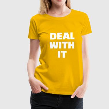 DEAL WITH IT - Women's Premium T-Shirt