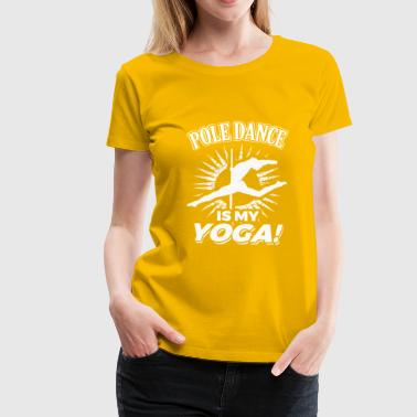 Pole Dance Min Yoga - Dame premium T-shirt