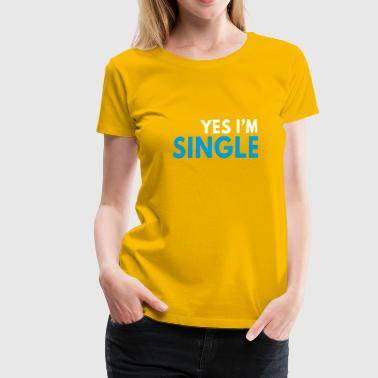 Yes I'm Single - Frauen Premium T-Shirt