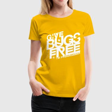 Give bugs for free, I'm programmer - Women's Premium T-Shirt
