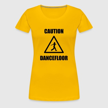 Caution dancefloor - Vrouwen Premium T-shirt