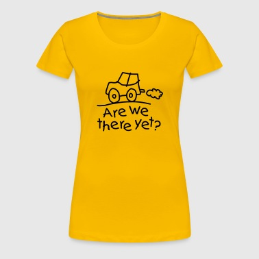 Are we there yet? - Vrouwen Premium T-shirt