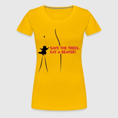 Save the trees. Eat a beaver. - Women's Premium T-Shirt