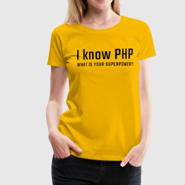 I know PHP - Women's Premium T-Shirt