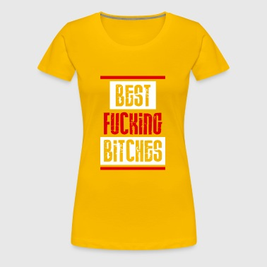 Best Fucking Bitched - Women's Premium T-Shirt