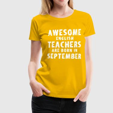 Awesome English Teacher Are Born In September - Women's Premium T-Shirt
