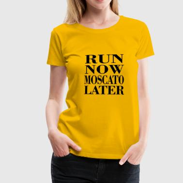 Run now moscato later - Frauen Premium T-Shirt