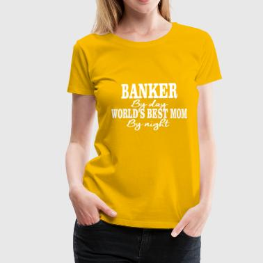 Banker by day mom by night - Women's Premium T-Shirt