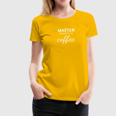 MASTER powered by COFFEE lustiges Master Design - Frauen Premium T-Shirt
