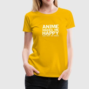 Anime makes me happy you not so much Manga Japan - Frauen Premium T-Shirt