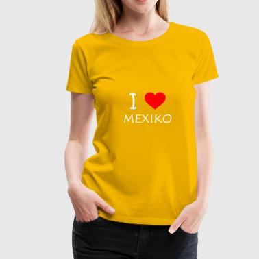 I Love Mexiko - Frauen Premium T-Shirt