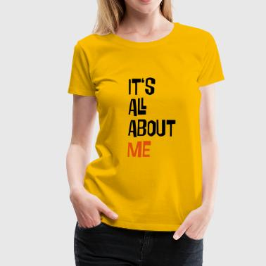 2541614 16041430 It's all about me - Women's Premium T-Shirt