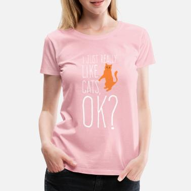 Gaveide I Just Really Like Cats Ok Cats Design - Premium T-skjorte for kvinner