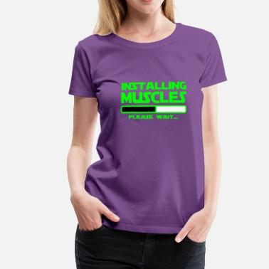 Muscle Citation INSTALLING muscles,citations,message,muscles - T-shirt premium Femme