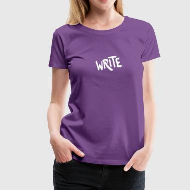 write - Frauen Premium T-Shirt