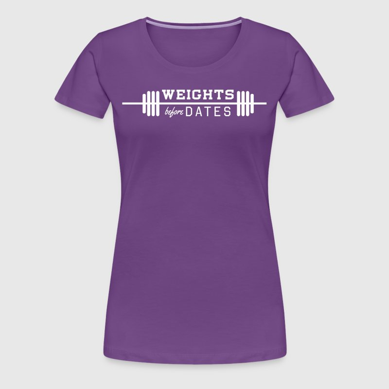 Weights Before Dates - Women's Premium T-Shirt
