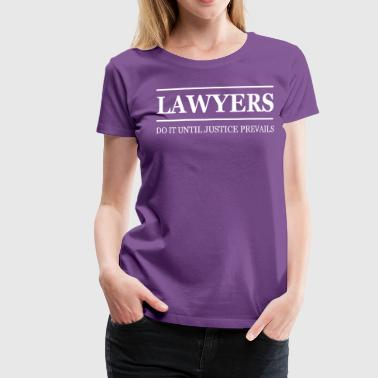 Funny Advocate Lawyers Do It Until Justice Prevails - Women's Premium T-Shirt