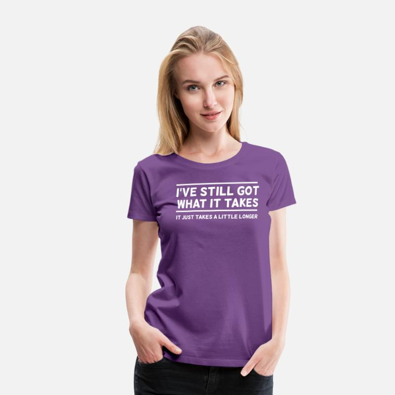 Funny T-Shirts - I've Still Got What It Takes... - Women's Premium T-Shirt purple