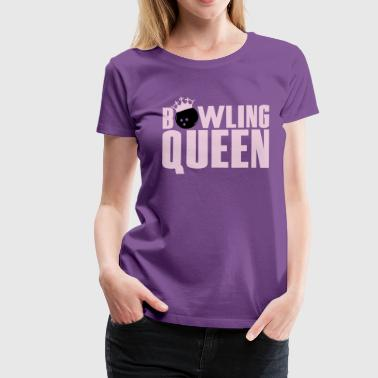 Bowling Queen - Women's Premium T-Shirt